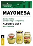 Mayonesa. Del márketing a la estrategia competitiva. Alberto Levy.